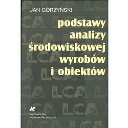 Jan Górzyński. Podstawy analizy środowiskowej wyrobów i obiektów. (opr. broszurowa)