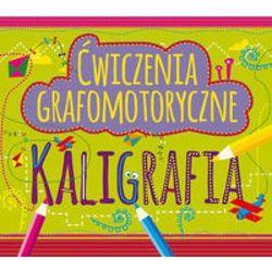 Ćwiczenia grafomotoryczne Kaligrafia - Dostawa 0 zł (opr. miękka)