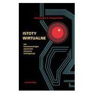 Filozofia, Istoty wirtualne Jak fenomenologia zmieniała sztuczną inteligencję (opr. miękka)