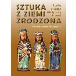 Sztuka z ziemi zrodzona. Rzeźby gliniane Władysławy Prucnal (opr. twarda)