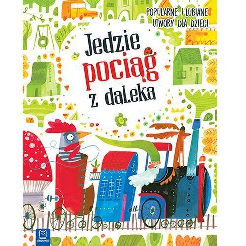 Książki dla dzieci, JEDZIE POCIĄG Z DALEKA POPULARNE I LUBIANE UTWORY DLA DZIECI - Opracowanie zbiorowe OD 24,99zł DARMOWA DOSTAWA KIOSK RUCHU (opr. twarda)