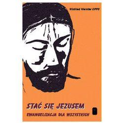 Stać się Jezusem - Ewangelizacja dla wszystkich (opr. miękka)
