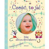Albumy, Cześć, to ja! Mój album dźwiękowy- bezpłatny odbiór zamówień w Krakowie (płatność gotówką lub kartą). (opr. twarda)