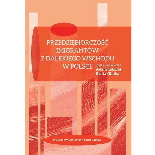 Biblioteka biznesu, Przedsiębiorczość imigrantów z Dalekiego Wschodu w Polsce - Beata Glinka - ebook