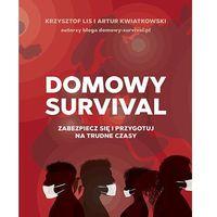 Hobby i poradniki, Domowy survival. Zabezpiecz się i przygotuj na trudne czasy (opr. broszurowa)