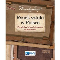RYNEK SZTUKI W POLSCE PRZEWODNIK DLA KOLEKCJONERÓW I INWESTORÓW - MONIKA BRYL (opr. twarda)