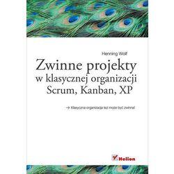 Zwinne projekty w klasycznej organizacji. Scrum, Kanban, XP (opr. miękka)