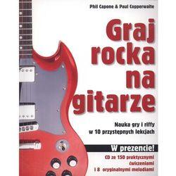 Graj Rocka Na Gitarze. Nauka Gry I Riffy W 10 Przystępnych Lekcjach + Cd (opr. miękka)