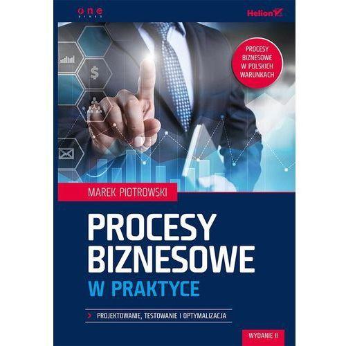 Książki o biznesie i ekonomii, Procesy biznesowe w praktyce. Projektowanie, testowanie i optymalizacja (opr. miękka)