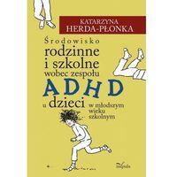 Filozofia, Środowisko rodzinne i szkolne wobec zespołu ADHD u dzieci w młodszym wieku szkolnym (opr. miękka)