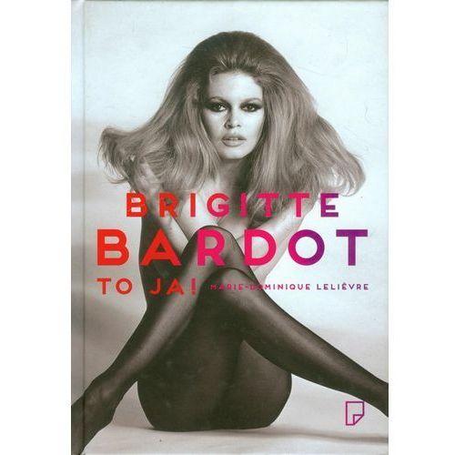 Pozostałe książki, Brigitte Bardot. To ja! Lelievre Marie-Dominique (opr. twarda)