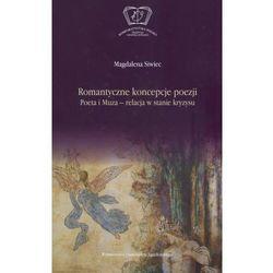 Romantyczne koncepcje poezji. Poeta i Muza – relacja w stanie kryzysu (opr. twarda)