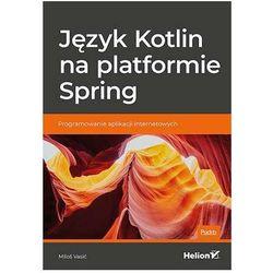 Język Kotlin na platformie Spring. Programowanie aplikacji internetowych - Miloš Vasić (opr. broszurowa)