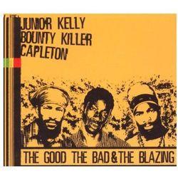 Good The Bad & The Blazing, The - Junior Kelly / Bounty Killer / Capleton (Płyta CD)