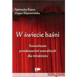 W świecie baśni. Scenariusze przedstawień teatralnych dla młodzieży (opr. miękka)