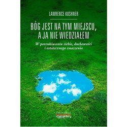 Bóg jest na tym miejscu, a ja nie wiedziałem - Kushner Lawrence (opr. miękka)