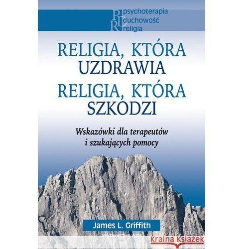 Pedagogika, Religia, która uzdrawia Religia, która szkodzi. Wskazówki dla terapeutów i szukających pomocy (opr. miękka)