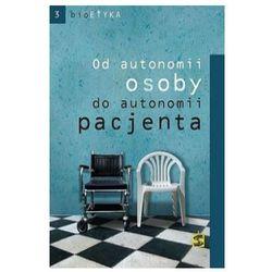 OD AUTONOMII OSOBY DO AUTONOMII PACJENTA (oprawa miękka) (Książka) (opr. miękka)