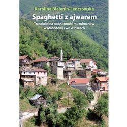 Spaghetti z ajwarem. Translokalna codzienność muzułmanów w Macedonii i we Włoszech (opr. miękka)