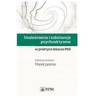 Książki medyczne, Uzależnienia i substancje psychoaktywne w praktyce lekarza POZ (opr. miękka)