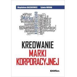 Kreowanie marki korporacyjnej - Dostępne od: 2014-10-27 (opr. miękka)