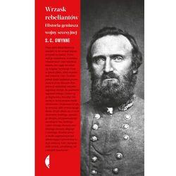 Wrzask rebeliantów. Historia geniusza wojny secesyjnej - S.C. GWYNNE (opr. twarda)