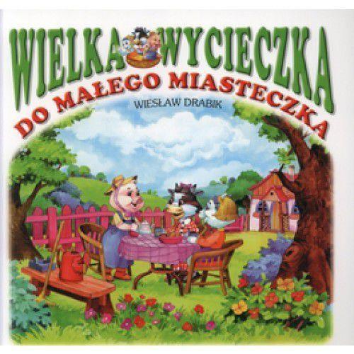 Książki dla dzieci, Wielka wycieczka do małego miasteczka - Wiesław Drabik (opr. miękka)