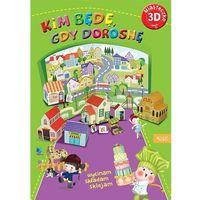Książki dla dzieci, Miasteczko 3D. Kim będę gdy dorosnę (opr. broszurowa)