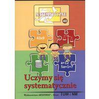 Matematyka, Miniatury matematyczne 40. Uczymy się systematycznie (opr. miękka)