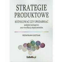 Psychologia, Strategie produktowe Różnicować czy upodabniać (opr. miękka)