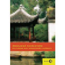 Zrozumieć Chińczyków Kulturowe kody społeczności chińskich (opr. miękka)