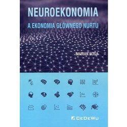 Neuroekonomia a ekonomia głównego nurtu - Marian Noga (opr. miękka)