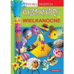 Ozdoby wielkanocne Polska tradycja. Darmowy odbiór w niemal 100 księgarniach! (opr. broszurowa)