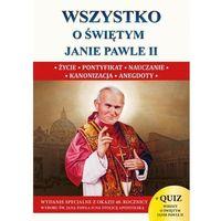 Pozostałe książki, Wszystko o św. Janie Pawle II- bezpłatny odbiór zamówień w Krakowie (płatność gotówką lub kartą). (opr. miękka)