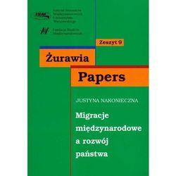 Migracje międzynarodowe a rozwój państwa zeszyt 9 - Nakonieczna Justyna - książka