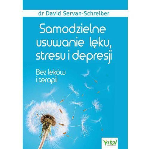 Książki medyczne, Samodzielne usuwanie lęku, stresu i depresji. Bez leków i terapii - David Servan-Schreiber (opr. miękka)