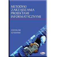 E-booki, Metodyki zarządzania projektami informatycznymi - Zdzisław Szyjewski (PDF)