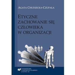 Etyczne zachowanie się człowieka w organizacji - Agata Chudzicka-Czupała - ebook