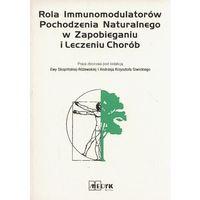 Książki medyczne, Rola Immunomodulatorów Pochodzenia Naturalnego w Zapobieganiu i Leczeniu Chorób (opr. miękka)