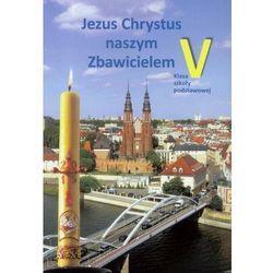 Religia SP 5 podr Jezus Chrystus naszym Zbaw.WiDŚK (opr. broszurowa)