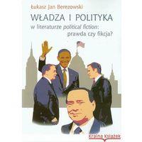 Literaturoznawstwo, Władza i polityka w literaturze political fiction prawda czy fikcja? (opr. miękka)