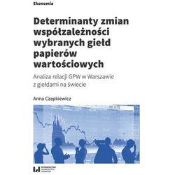 Determinanty zmian współzależności wybranych giełd papierów wartościowych (opr. broszurowa)