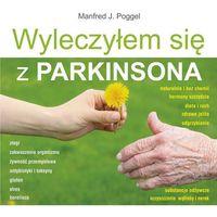 Książki medyczne, Wyleczyłem się z Parkinsona - Poggel J. Manfred DARMOWA DOSTAWA KIOSK RUCHU (opr. miękka)