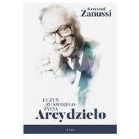 Hobby i poradniki, Uczyń ze swojego życia Arcydzieło - Krzysztof Zanussi (opr. twarda)