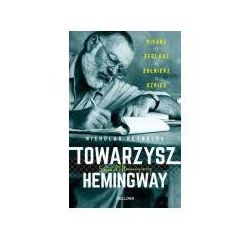 Towarzysz Hemingway. Pisarz, żeglarz, żołnierz... (opr. miękka)