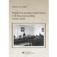 E-booki, Wojskowe postępowanie karne w II Rzeczypospolitej (1918-1939) - Tomasz Szczygieł (PDF)
