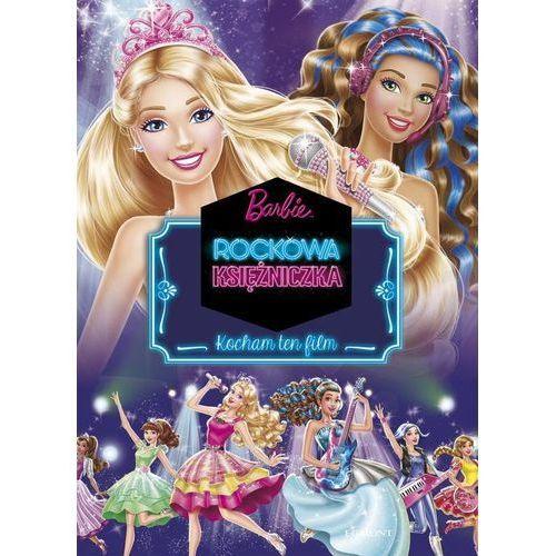 Książki dla dzieci, Barbie Rockowa Księżniczka Kocham ten film Jamrógiewicz Marta (opr. twarda)