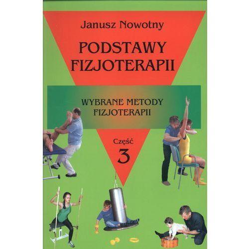 Książki medyczne, Podstawy fizjoterapii część 3 Wybrane metody fizjoterapii - Janusz Nowotny (opr. miękka)