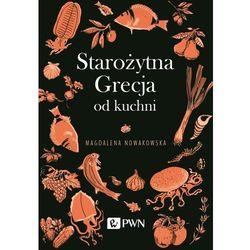 Starożytna Grecja od kuchni - Magdalena Nowakowska DARMOWA DOSTAWA KIOSK RUCHU (opr. miękka)