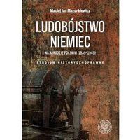 Historia, Ludobójstwo niemiec na narodzie polskim (1939-1945). studium historycznoprawne